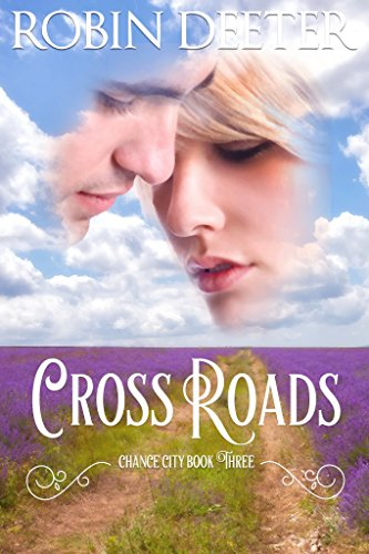 Crossroads: Chance City Series Book Three (Sensual Historical Western Romance) (The Chance City Series 3)