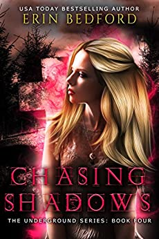 Chasing Shadows (The Underground Book 4) by [Bedford, Erin]