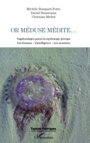 Or Méduse médite...: Vagabondages parmi la mythologie grecque - Les femmes - L'intelligence - Les monstres (French Edition)