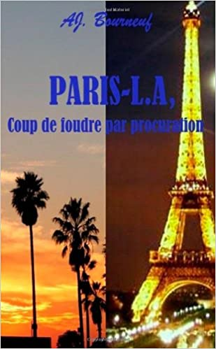 Paris-L.A, coup de foudre par procuration (French Edition)