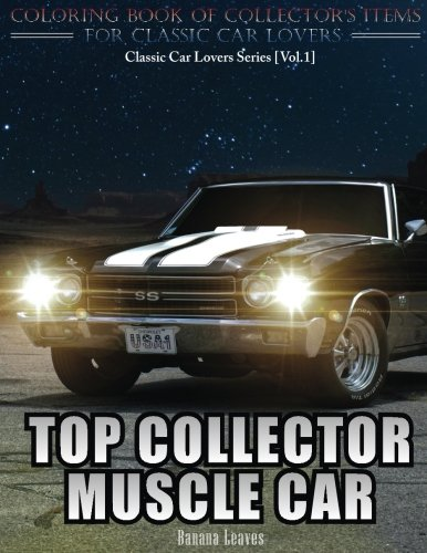 Top Collector Muscle Car: Automobile Lovers Collection Grayscale Coloring Books Vol 1: Coloring book of Luxury High Performance Classic Car Series (Coloring book for car lovers) (Volume - Classic Series Car