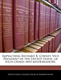 Impeaching Richard B Cheney, Vice President of the United States, of High Crimes and Misdemeanors, , 1240348452