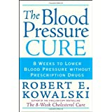 The Blood Pressure Cure: 8 Weeks to Lower Blood Pressure without Prescription Drugs
