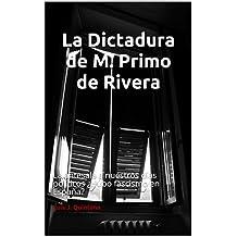 La Dictadura de M. Primo de Rivera: La antesala a nuestros días políticos ¿Hubo fascismo en España? (Spanish Edition)