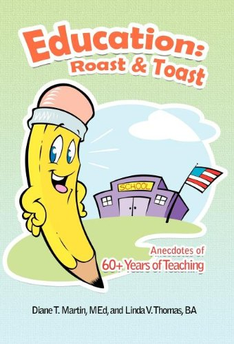 Education: Roast & Toast Anecdotes of 60+ Years of Teaching PDF