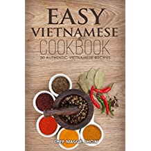 Easy Vietnamese Cookbook: 50 Authentic Vietnamese Recipes (Vietnamese Recipes, Vietnamese Cookbook, Vietnamese Cooking, Easy Vietnamese Cookbook, Easy Vietnamese Recipes, Vietnamese Food Book 1)