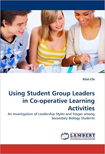 Book Using Student Group Leaders in Co-operative Learning Activities: An Investigation of Leadership Styles and Stages among Secondary Biology Students