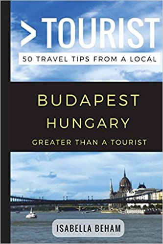Greater Than a Tourist 50 Travel Tips from a Local Budapest Hungary