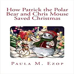 How Patrick the Polar Bear and Chris Mouse Saved Christmas