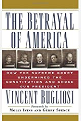 The Betrayal of America: How the Supreme Court Undermined the Constitution and Chose Our President (Nation Books) Kindle Edition