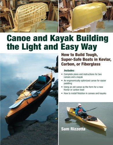 Canoe and Kayak Building the Light and Easy Way: How to Build Tough, Super-Safe Boats in Kevlar, Carbon, or Fiberglass (Canoe Plans)