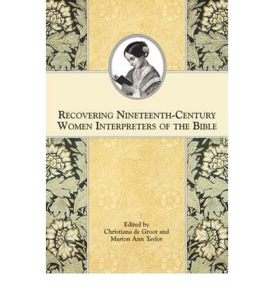 [(Recovering Nineteenth-Century Women Interpreters of the Bible)] [Author: Christiana De Groot] published on (November, 2007)