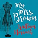 My Mrs. Brown: A Novel Audiobook by William Norwich Narrated by Angela Brazil