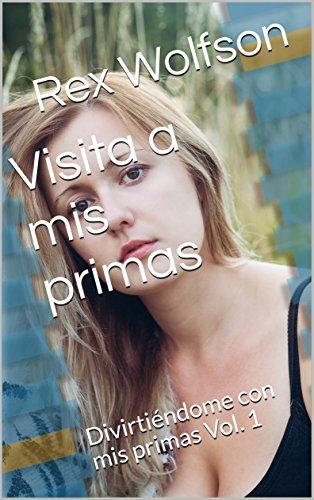 Visita a mis primas: Divirtiéndome con mis primas Vol. 1 (Spanish Edition)