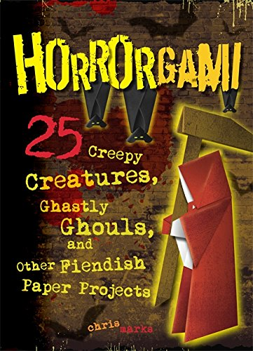Horrorgami: Creepy Creatures, Ghastly Ghouls, and Other Fiendish Paper Projects ()