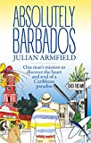 Absolutely Barbados: One Man s Mission to Discover the Heart and Soul of a Caribbean Paradise
