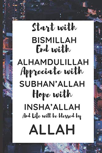 Start with Bismillah, End with Alhamdulillah, Appreciate with SUBHAN'ALLAH: Muslim Planner for the Holy Month of Ramadan with Space to write in