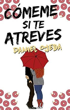 Cómeme si te atreves eBook: Ojeda, Daniel: Amazon.es: Tienda Kindle