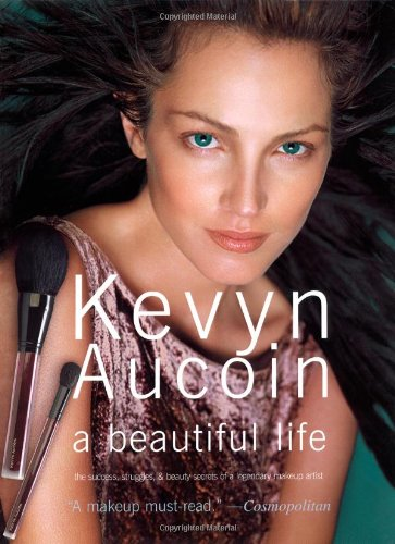 Download Kevyn Aucoin a beautiful life: The Success, Struggles, and Beauty Secrets of a Legendary Makeup Artist ebook