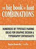 The Big Book of Font Combinations: Hundreds of Typeface Pairing Ideas for Graphic Design & Typography Enthusiasts