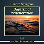 Baptismal Regeneration | Charles Spurgeon