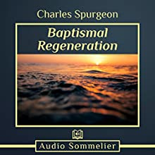 Baptismal Regeneration Audiobook by Charles Spurgeon Narrated by Bryan Nyman