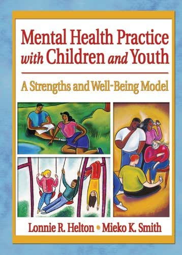 Mental Health Practice with Children and Youth: A Strengths and Well-Being Model (Social Work Practice in Action (Hardcover))