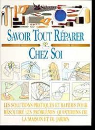 Savoir tout réparer chez soi par Gérard Chenuet