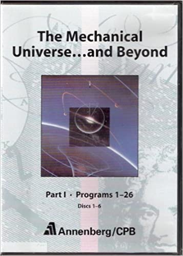The Mechanical Universe...And Beyond (Part I Programs 1 26 Discs 1 6) by California Institute Of Technology
