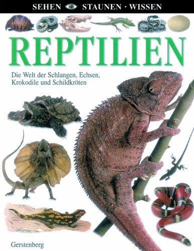 Reptilien: Die Welt der Schlangen, Echsen, Krokodile und Schildkröten