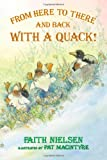 From Here to There and Back with A Quack!, Faith Nielsen, 1934878782