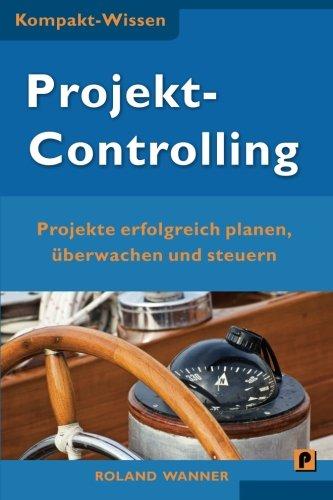Projektcontrolling (Kompakt-Wissen): Projekte erfolgreich planen, überwachen und steuern