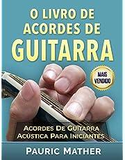 O Livro De Acordes De Guitarra: Acordes De Guitarra Acústica Para Iniciantes