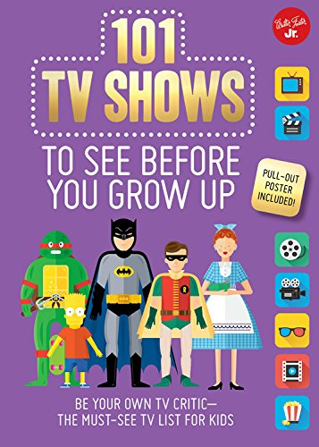 101 TV Shows to See Before You Grow Up: Be your own TV critic--the must-see TV list for kids (101 - Erika List