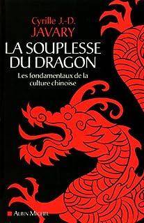 La souplesse du dragon : Les fondamentaux de la culture chinoise, Javary, Cyrille J.-D.