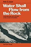 Water Shall Flow from the Rock : Hydrogeology and Climate in the Lands of the Bible, Issar, Arie S., 3540516212