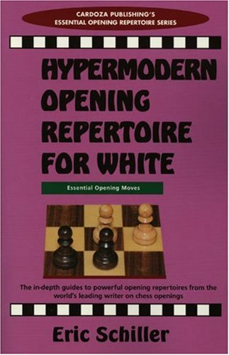 Hypermodern Opening Repertoire For White (Cardoza Publishing's Essential Opening Repertoire Series)