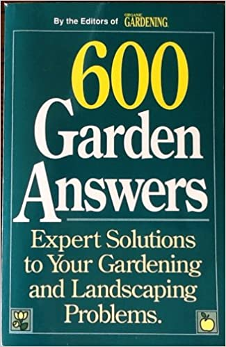 600 garden answers expert solutions to your gardening and landscaping problems organic gardening staff amazoncom books - Garden Answers