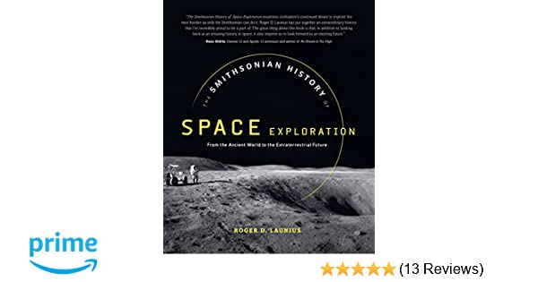 2352799904 The Smithsonian History of Space Exploration  From the Ancient World to the  Extraterrestrial Future  Roger D. Launius  9781588346377  Amazon.com  Books