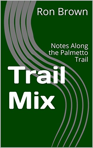 E.b.o.o.k Trail Mix: Notes Along the Palmetto Trail<br />P.D.F