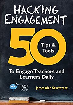 Hacking Engagement: 50 Tips & Tools To Engage Teachers and Learners Daily (Hack Learning Series Book 7) by [Sturtevant, James Alan]