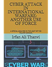 CYBER ATTACK IN INTERNATIONAL WARFARE: ANOTHER USE OF FORCE: A SPECIAL ANALYSIS IN THE LIGHT OF THE TALLINN MANUAL