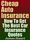 cheap car insurance - Cheap Auto Insurance: How To Get The Best Car Insurance Quotes