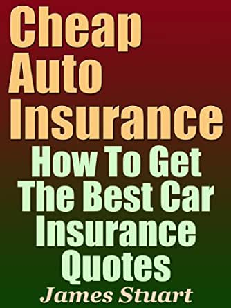Cheap Auto Insurance: How To Get The Best Car Insurance
