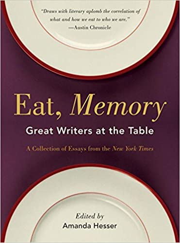 eat memory great writers at the table a collection of essays  eat memory great writers at the table a collection of essays from the new york times amanda hesser 9780393337464 com books