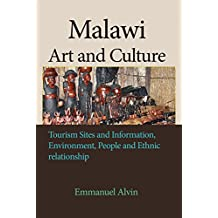 Malawi Art and Culture: Tourism Sites and Information, Environment, People and Ethnic relationship