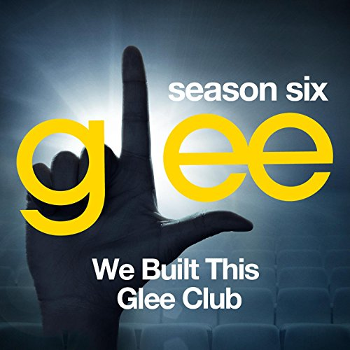 Glee: The Music, We Built This...