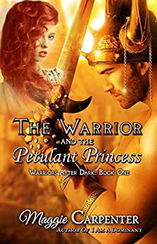 The Warrior and The Petulant Princess (Warriors After Dark Book 1) by [Carpenter, Maggie]