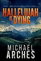 Hallelujah Is Dying (Flint Harrington Mysteries Book 1)