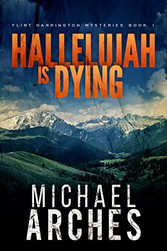 Hallelujah Is Dying (Flint Harrington Mysteries Book 1) by [Arches, Michael]